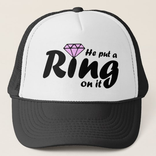 He Put a Ring on it - for the Bride to be Trucker Hat