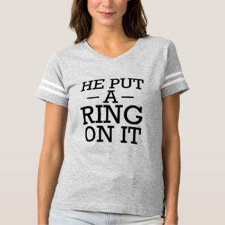 He put a ring on it funny fiance engaged bride T-Shirt
