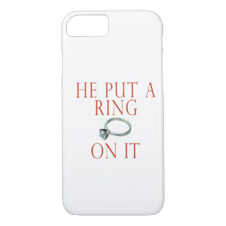 He Put a Ring on It iPhone 7 Case