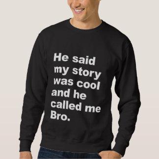He said my story was cool sweatshirt