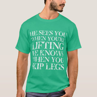 He Sees You When You're Lifting Tee
