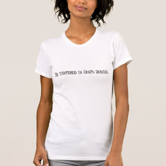 He tampered in god's domain. women's t-shirt