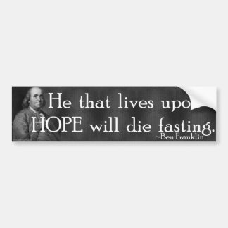 """He that lives upon HOPE will die fasting."" Bumper Sticker"