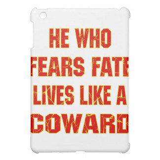 He Who Fears Fate Lives Like A Coward Case For The iPad Mini