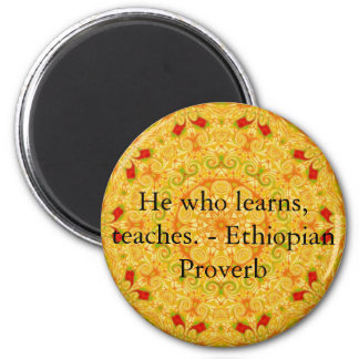 He who learns, teaches. - Ethiopian Proverb 6 Cm Round Magnet