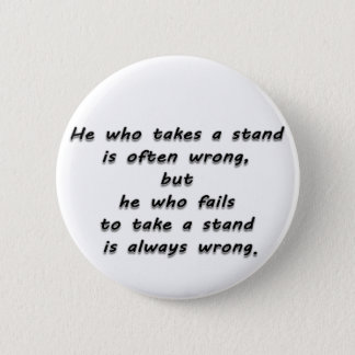 """He who takes a stand...""  Quote 6 Cm Round Badge"