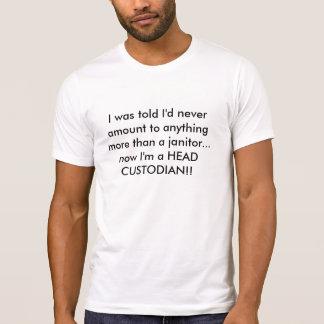 HEAD CUSTODIAN T-Shirt