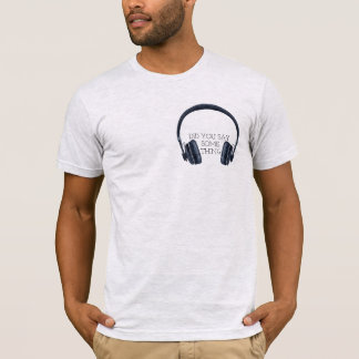 Headphones, did you say something shirt