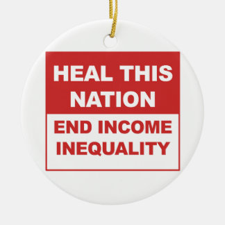 Heal This Nation - End Income Inequality Ceramic Ornament