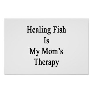 Healing Fish Is My Mom s Therapy Posters