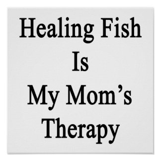 Healing Fish Is My Mom s Therapy Poster