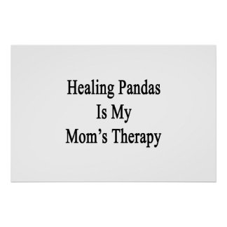Healing Pandas Is My Mom's Therapy Print