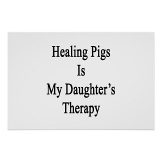 Healing Pigs Is My Daughter s Therapy Posters