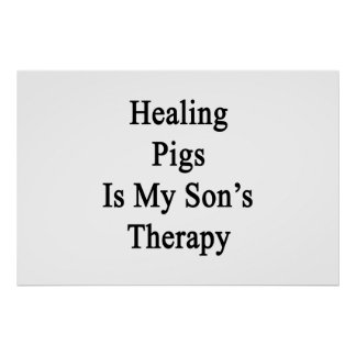 Healing Pigs Is My Son s Therapy Poster