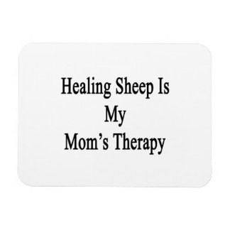 Healing Sheep Is My Mom s Therapy Rectangular Magnets