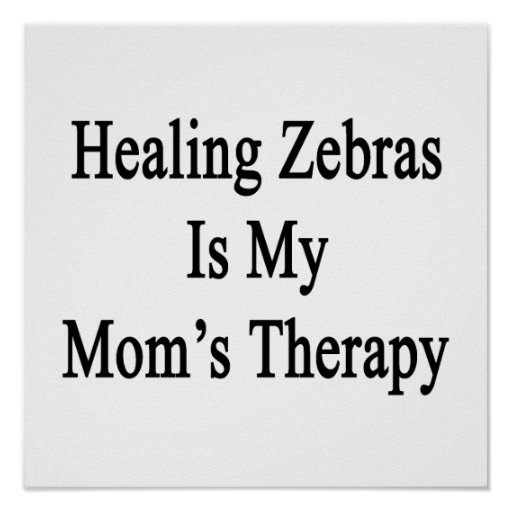 Healing Zebras Is My Mom's Therapy Poster
