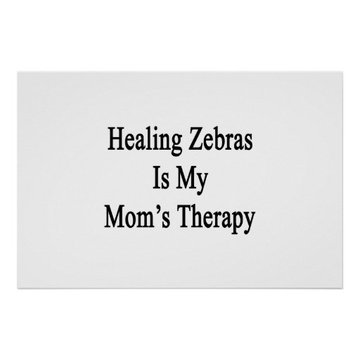 Healing Zebras Is My Mom's Therapy Print