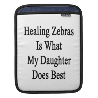 Healing Zebras Is What My Daughter Does Best iPad Sleeve
