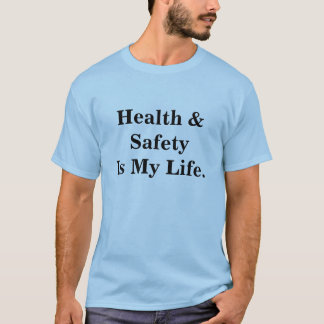 Health and Safety Is My Life Funny Quote T-Shirt