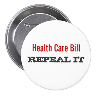 Health Care Bill - REPEAL IT Pinback Buttons