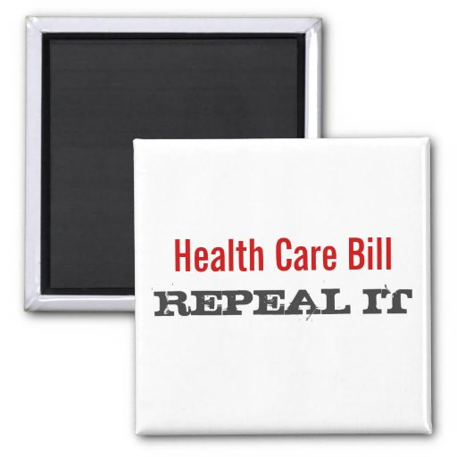 Health Care Bill  - REPEAL IT Refrigerator Magnets