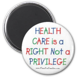 Health Care is a Right Not a Privilege 6 Cm Round Magnet