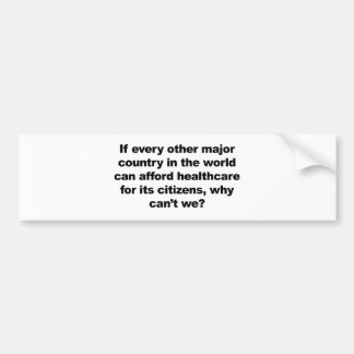 Health care, why can't we? bumper sticker