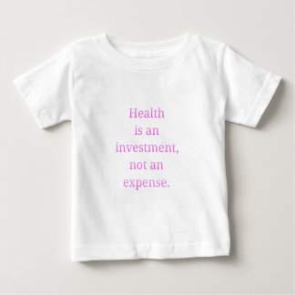 Health is an investment... baby T-Shirt
