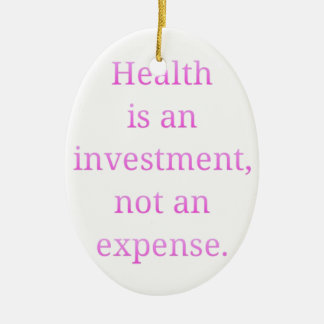 Health is an investment... ceramic ornament