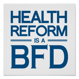 HEALTH REFORM IS A BFD.png Poster