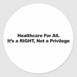 Healthcare for All, A Right, Not a Privilege Classic Round Sticker