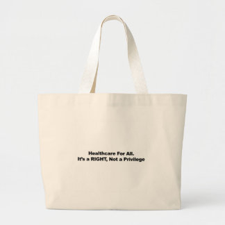 Healthcare for All, A Right, Not a Privilege Large Tote Bag