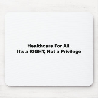 Healthcare for All, A Right, Not a Privilege Mouse Pad