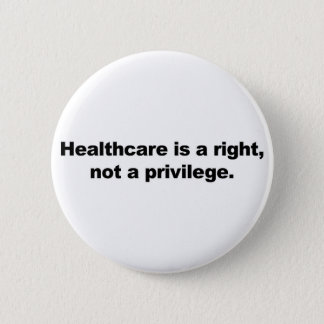 Healthcare is a right, not a privilege 6 cm round badge