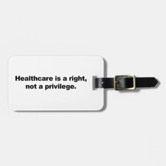 Healthcare is a right, not a privilege luggage tag