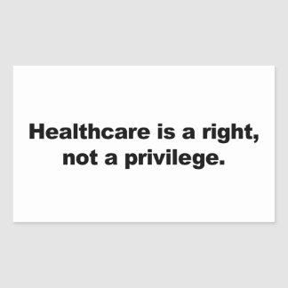 Healthcare is a right, not a privilege rectangular sticker