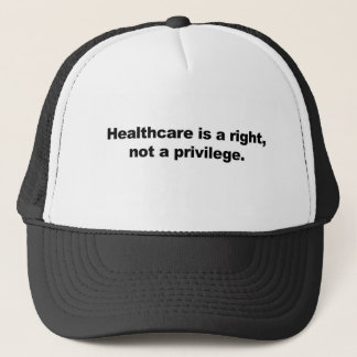 Healthcare is a right, not a privilege trucker hat