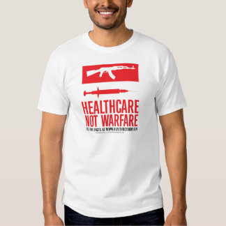 Healthcare NOT Warfare T Shirts