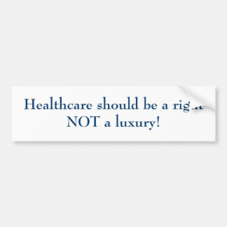 Healthcare should be a right NOT a luxury! Bumper Sticker