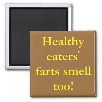 Healthy eaters' farts smell too! fridge magnets