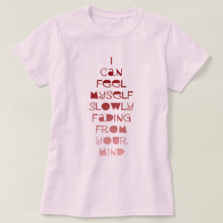 Heart Broken I'm Fading From Your Mind T-Shirt