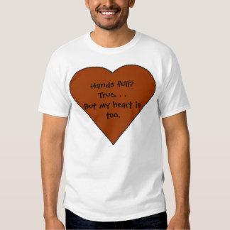 heart, Hands full?  True. . .But my heart is too. T-shirt