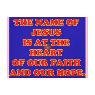 Heart of our faith and hope: The name Jesus! Canvas Print