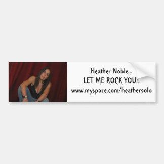 Heather Noble...LET ME ROCK YOU!!w... Bumper Sticker