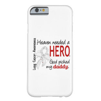 Heaven Needed A Hero Daddy Lung Cancer Barely There iPhone 6 Case