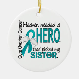 Heaven Needed a Hero Sister Ovarian Cancer Round Ceramic Decoration
