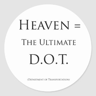 Heaven = The Ultimate D.O.T. Round Sticker
