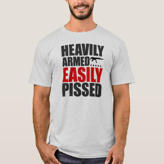 Heavily Armed Easily Pissed T-Shirt