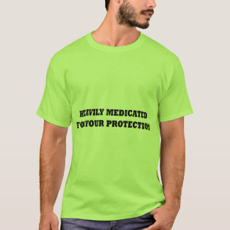 Heavily Medicated For Your Protection T-Shirt