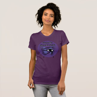 Heavily Meditated with Eye of Horus T-Shirt